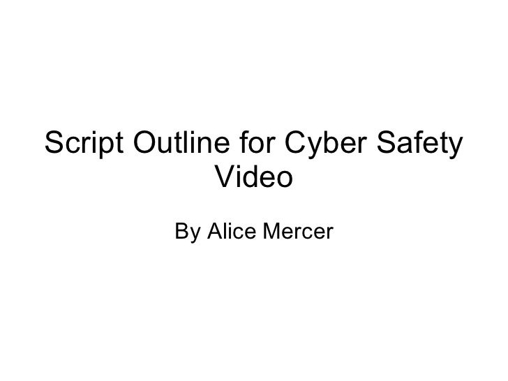 Script Outline for Cyber Safety Video By Alice Mercer