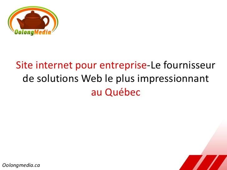 Site internet pour entreprise-Le fournisseur       de solutions Web le plus impressionnant                      au QuébecO...