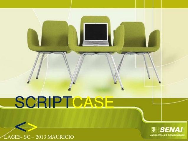 SCRIPTCASE  <>  LAGES- SC – 2013 MAURICIO