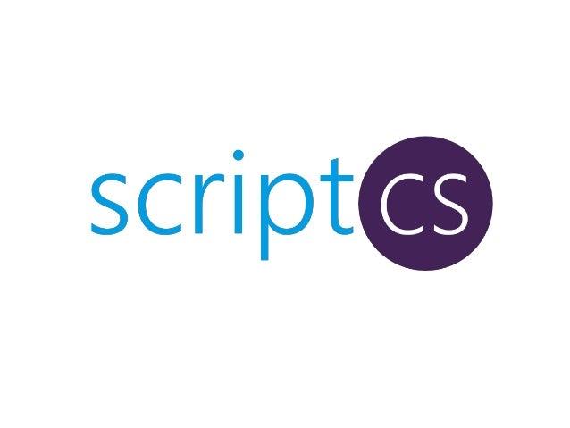 @scriptcsnet www.scriptcs.net  scriptcs.net