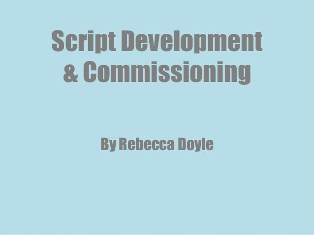 Script Development& CommissioningBy Rebecca Doyle