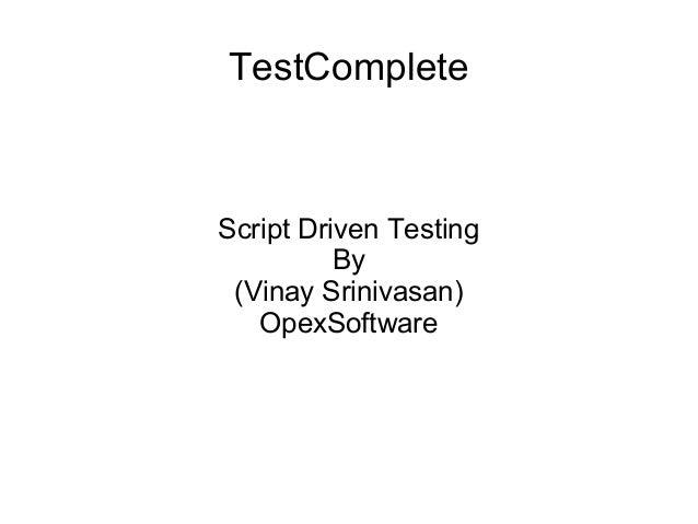 TestComplete Script Driven Testing By (Vinay Srinivasan) OpexSoftware