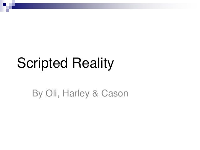 Scripted Reality  By Oli, Harley & Cason