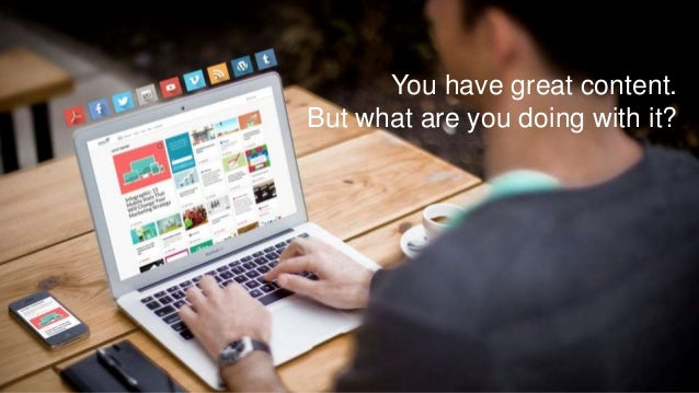 You have great content. But what are you doing with it?