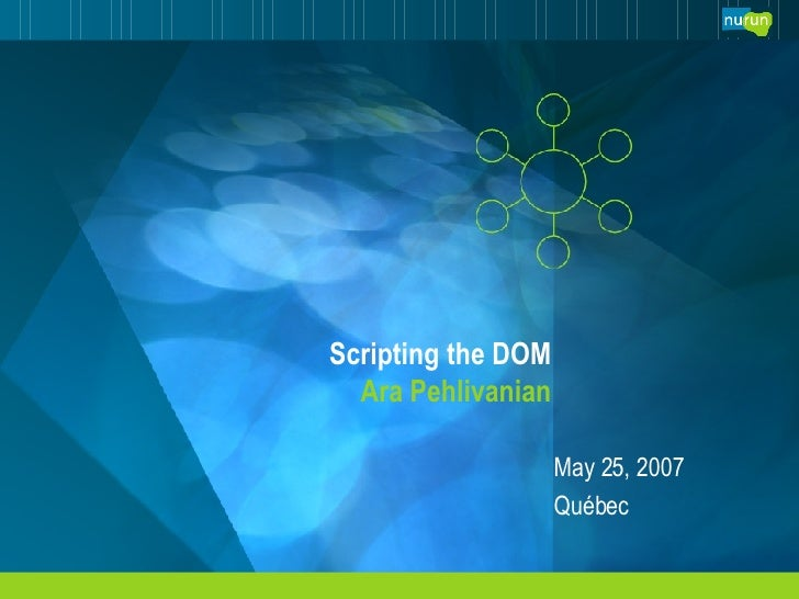 Scripting the DOM Ara Pehlivanian May 26, 2009 Québec