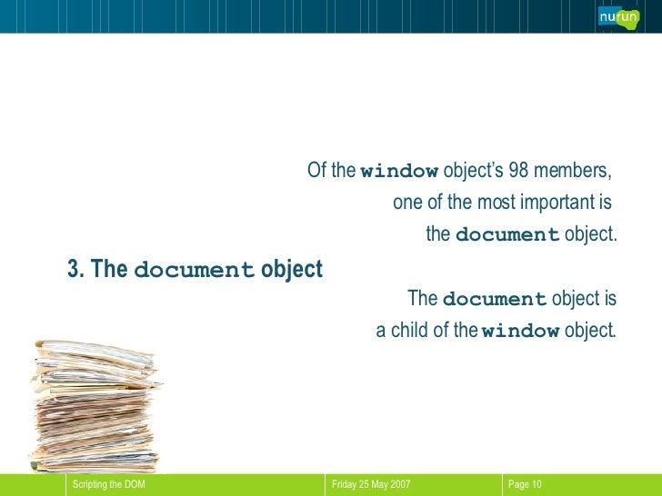 3. The  document  object <ul><li>Of the  window  object's 98 members,  </li></ul><ul><li>one of the most important is  </l...