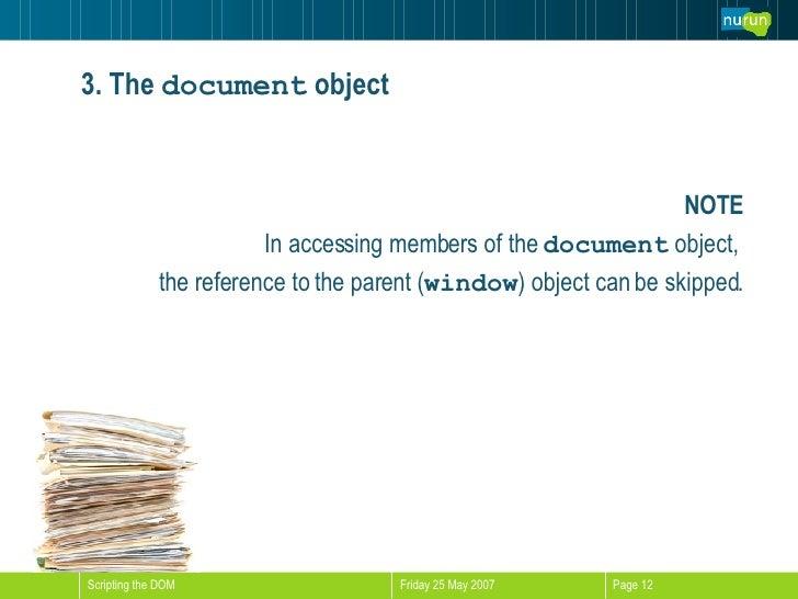 3. The   document  object <ul><li>NOTE </li></ul><ul><li>In accessing members of the  document  object,  </li></ul><ul><li...