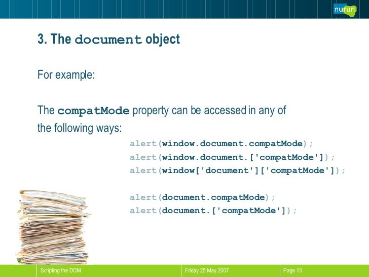 3. The  document  object <ul><li>For example: </li></ul><ul><li>The  compatMode  property can be accessed in any of  </li>...