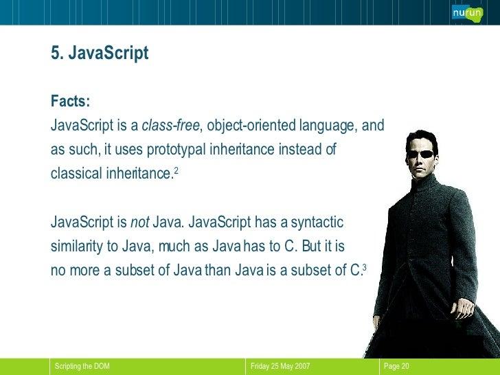 5. JavaScript <ul><li>Facts: </li></ul><ul><li>JavaScript is a  class-free , object-oriented language, and  </li></ul><ul>...