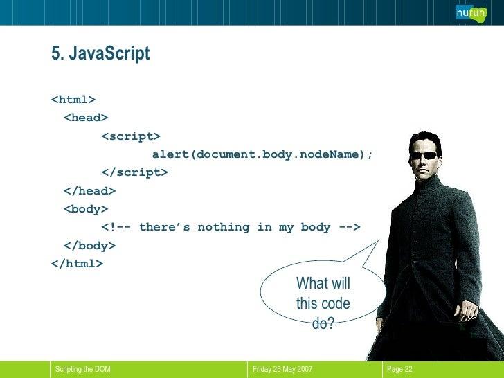 5. JavaScript <ul><li><html> </li></ul><ul><li><head> </li></ul><ul><li><script> </li></ul><ul><li>alert(document.body.nod...