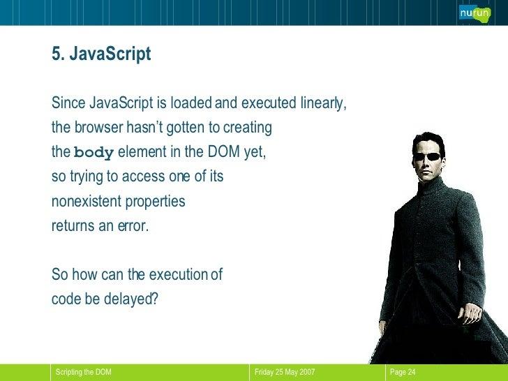 5. JavaScript <ul><li>Since JavaScript is loaded and executed linearly,  </li></ul><ul><li>the browser hasn't gotten to cr...