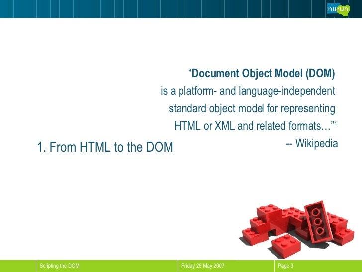 "<ul><li>"" Document Object Model (DOM)   </li></ul><ul><li>is a platform- and language-independent  </li></ul><ul><li>stand..."