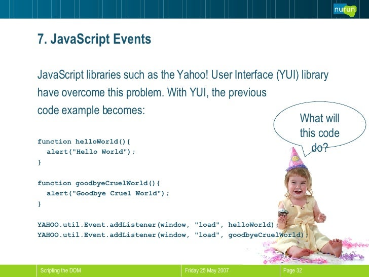 7. JavaScript Events <ul><li>JavaScript libraries such as the Yahoo! User Interface (YUI) library  </li></ul><ul><li>have ...