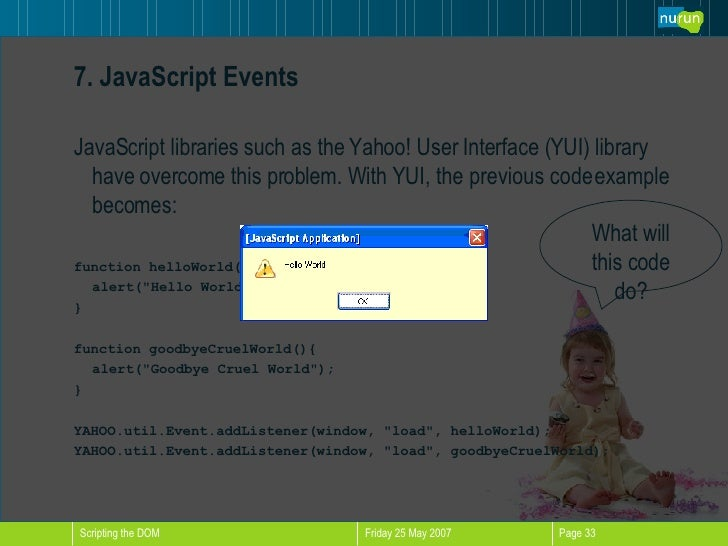 7. JavaScript Events <ul><li>JavaScript libraries such as the Yahoo! User Interface (YUI) library have overcome this probl...