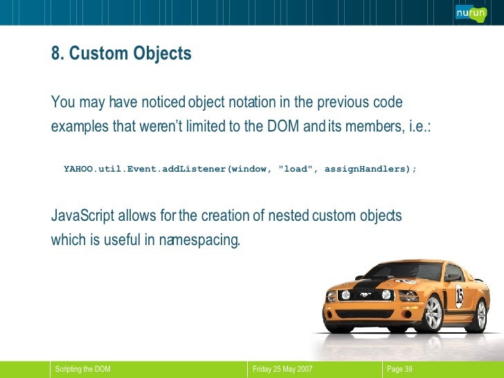 8. Custom Objects <ul><li>You may have noticed object notation in the previous code  </li></ul><ul><li>examples that weren...