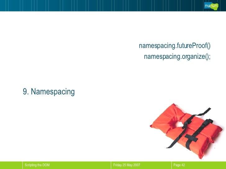 <ul><li>namespacing.futureProof() </li></ul><ul><li>namespacing.organize(); </li></ul>9. Namespacing