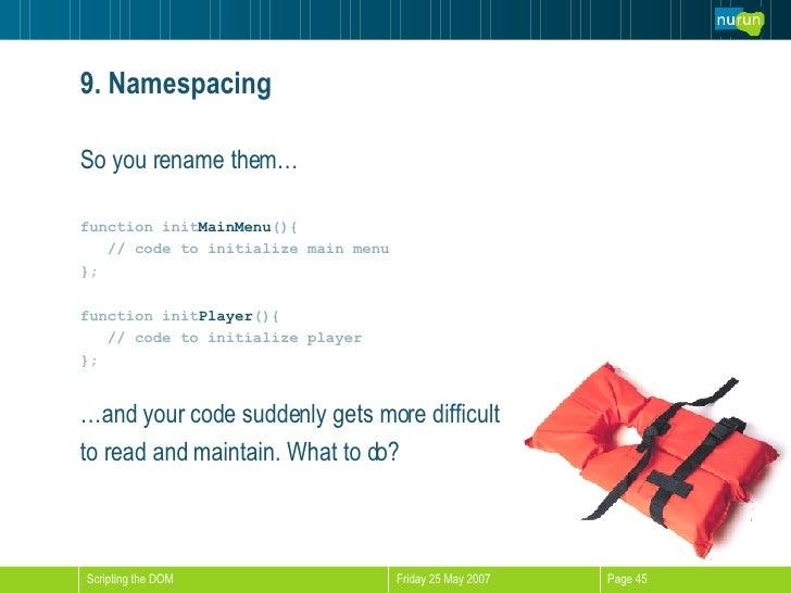 9. Namespacing <ul><li>So you rename them… </li></ul><ul><li>function init MainMenu (){ </li></ul><ul><li>// code to initi...