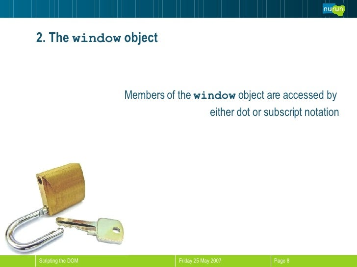 2. The  window  object Members of the  window  object are accessed by  either dot or subscript notation