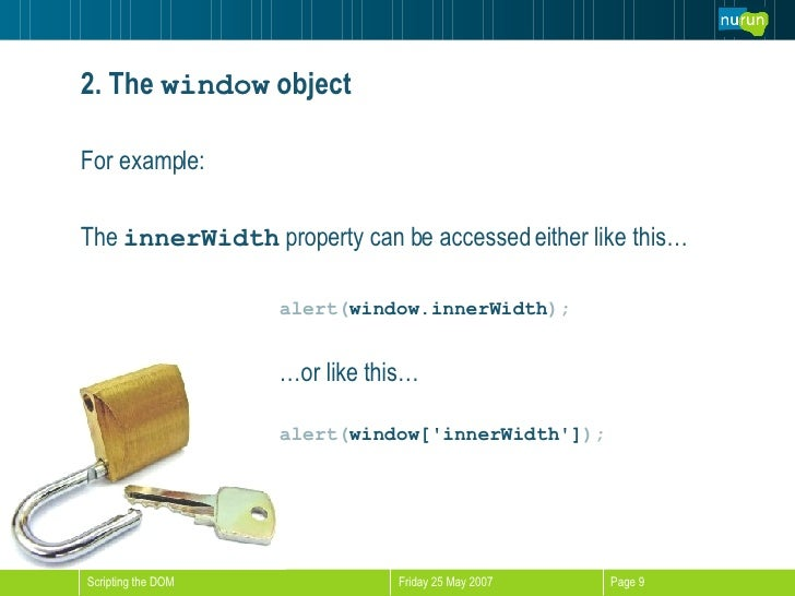 2. The  window  object <ul><li>For example: </li></ul><ul><li>The  innerWidth  property can be accessed either like this… ...