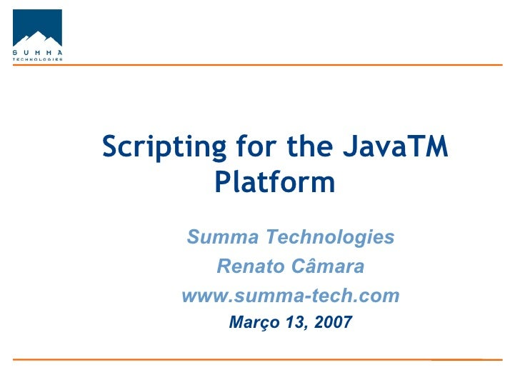 Scripting for the JavaTM        Platform     Summa Technologies       Renato Câmara     www.summa-tech.com        Março 13...