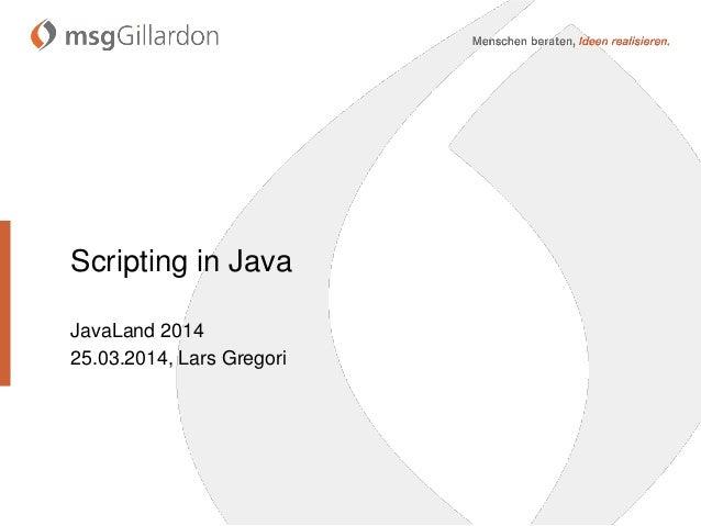 Scripting in Java JavaLand 2014 25.03.2014, Lars Gregori