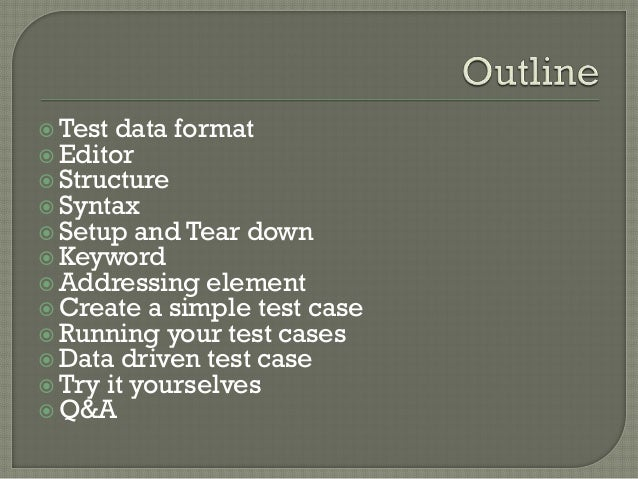  Test data format   Editor   Structure   Syntax   Setup and Tear down  Keyword  Addressing element  Create a simpl...