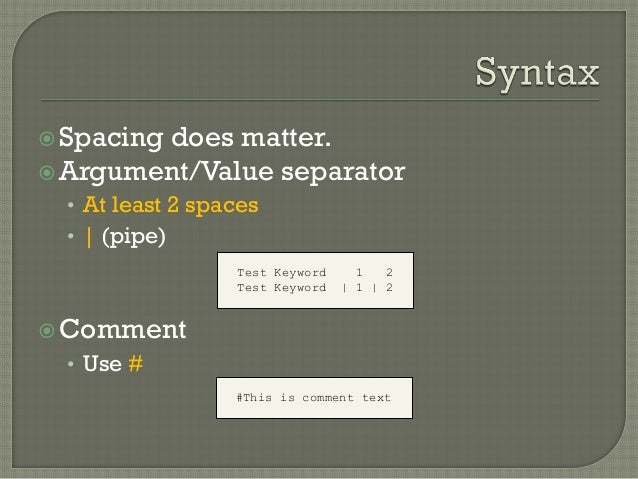 Spacing does matter.  Argument/Value separator  • At least 2 spaces  • | (pipe)  Comment  • Use #  Test Keyword 1 2  Te...