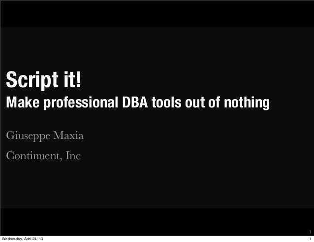 Script it!Make professional DBA tools out of nothingGiuseppe MaxiaContinuent, Inc11Wednesday, April 24, 13