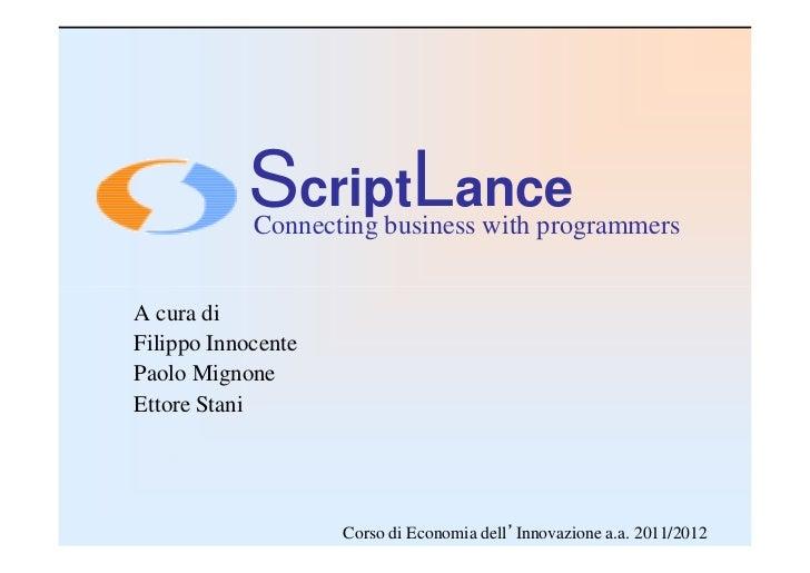 ScriptLance            Connecting business with programmersA cura diFilippo InnocentePaolo MignoneEttore Stani            ...