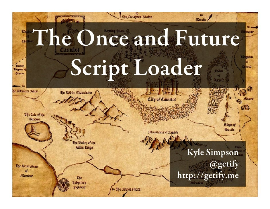 The Once and Future   Script Loader               Kyle Simpson                     @getify             http://getify.me