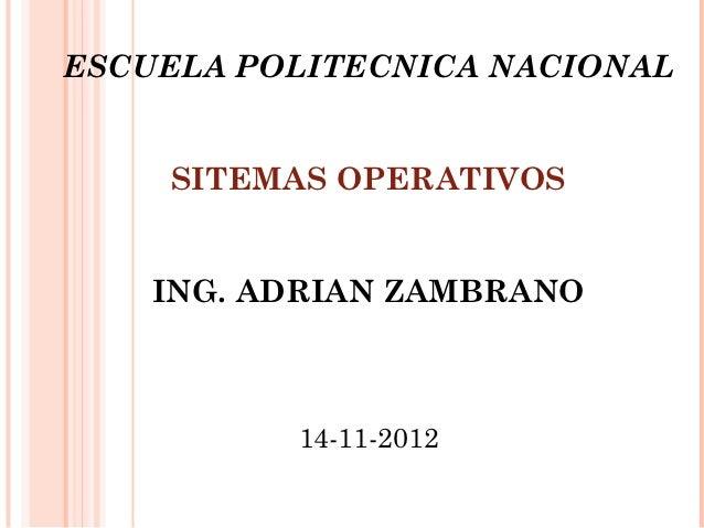 ESCUELA POLITECNICA NACIONAL    SITEMAS OPERATIVOS    ING. ADRIAN ZAMBRANO          14-11-2012