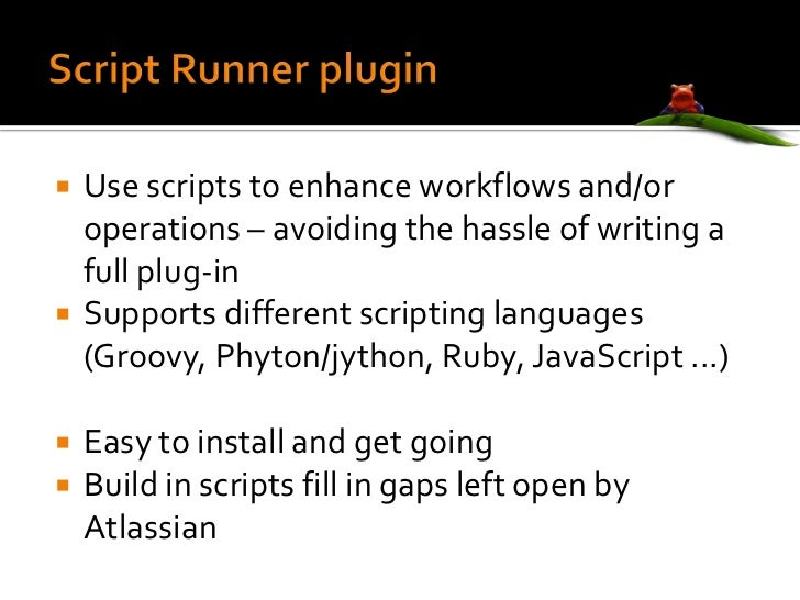 Script Runner plugin<br />Use scripts to enhance workflows and/or operations – avoiding the hassle of writing a full plug-...