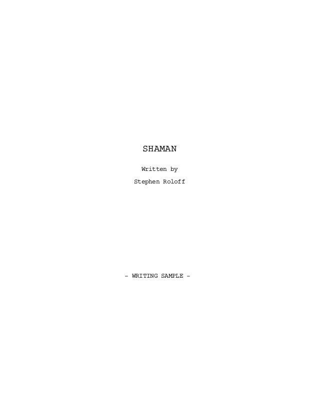 SHAMAN Written by Stephen Roloff - WRITING SAMPLE -