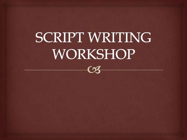 script writing workshop General issues to discuss on each script: look at these considerations for each script, and include them in your feedback comments and letters.