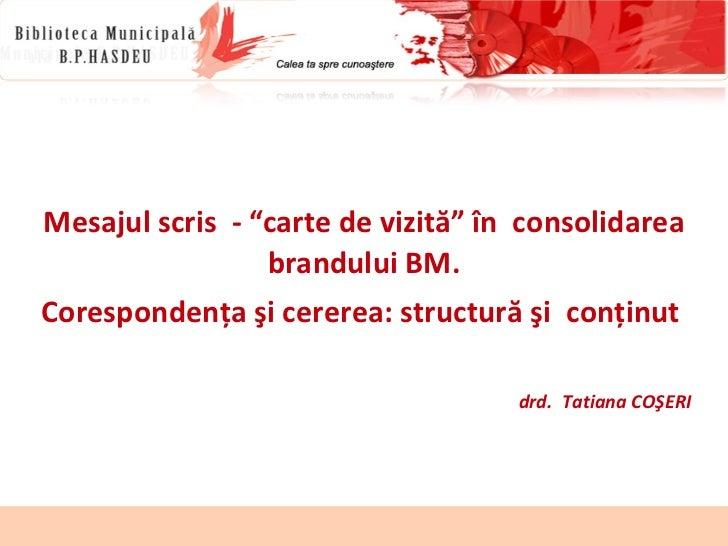 """Mesajul scris  - """"carte de vizită"""" în  consolidarea brandului BM. Corespondenţa şi cererea: structură şi  conţinut  drd.  ..."""
