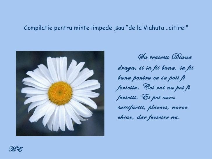 """Compilatie pentru minte limpede ,sau """"de la Vlahuta ..citire:"""" Sa traiesti Diana draga, si sa fii buna, sa fii buna pentru..."""