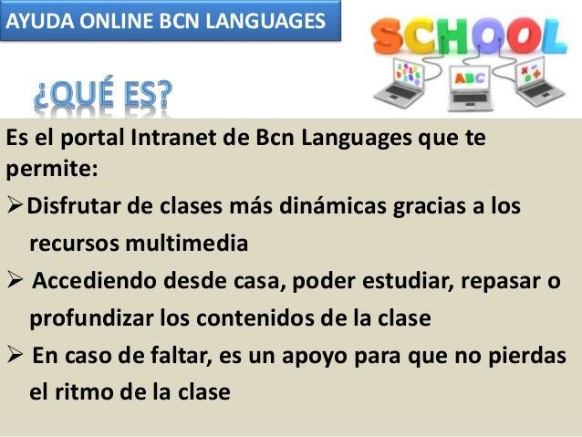 AYUDA ONLINE BCN LANGUAGES Es el portal Intranet de Bcn Languages que te permite: Disfrutar de clases más dinámicas graci...