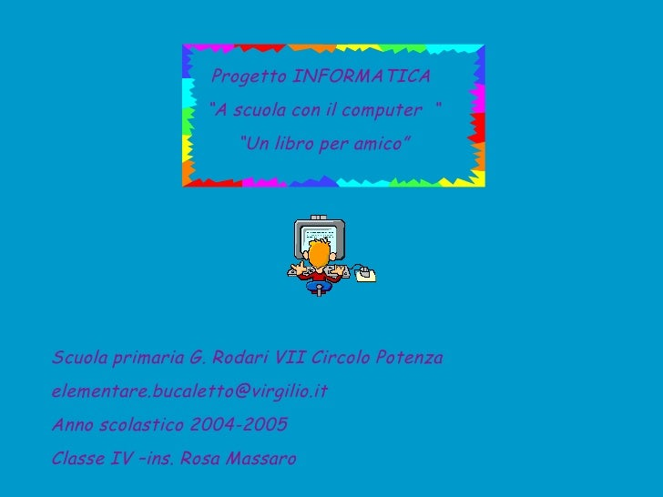"""Progetto INFORMATICA  """" A scuola con il computer  """" """" Un libro per amico"""" Scuola primaria G. Rodari VII Circolo Potenza [e..."""