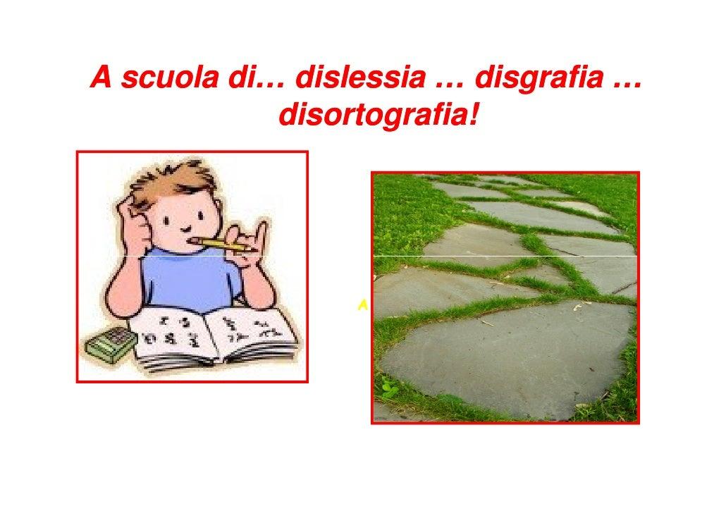 A scuola di… dislessia … disgrafia …            disortografia!            disortografia!                 A