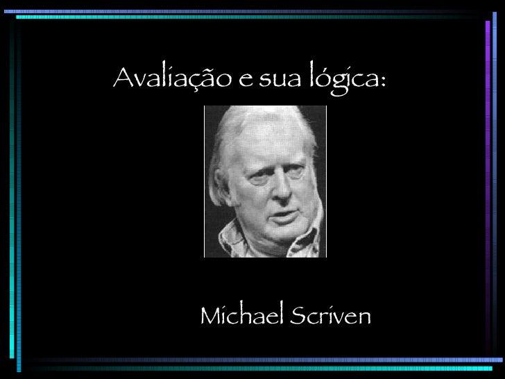 Avaliação e sua lógica: Michael Scriven