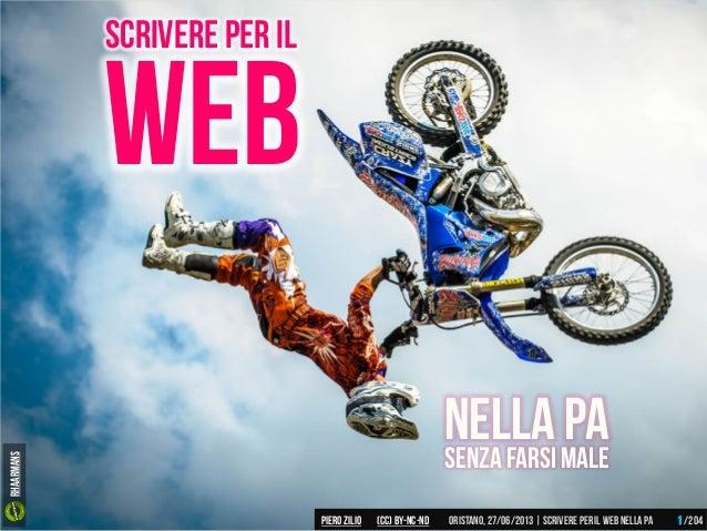 Piero ZILIO /204Oristano,27/06/2013| Scrivere peril web nella PA(CC)by-nc-nd WEB Scrivere per il Nella PASenzafarsimale 1 ...