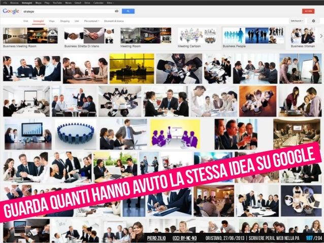Piero ZILIO /204Oristano,27/06/2013| Scrivere peril web nella PA(CC)by-nc-nd 107