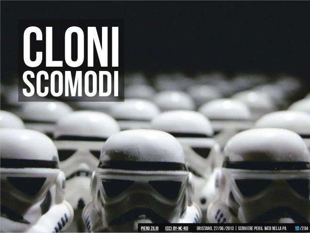 Cloni Scomodi Piero ZILIO /204Oristano,27/06/2013| Scrivere peril web nella PA(CC)by-nc-nd 12