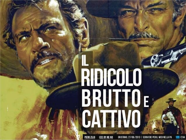 Ridicolo Brutto Cattivo Il E Piero ZILIO /204Oristano,27/06/2013| Scrivere peril web nella PA(CC)by-nc-nd 122