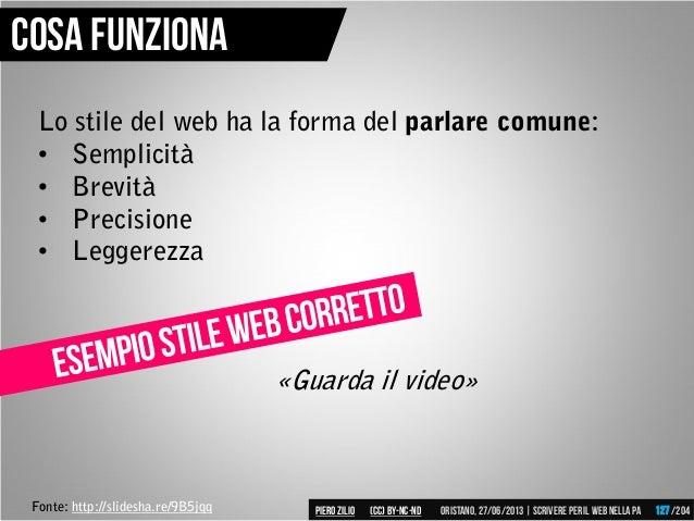 Lo stile del web ha la forma del parlare comune: • Semplicità • Brevità • Precisione • Leggerezza Cosa funziona «Guarda il...
