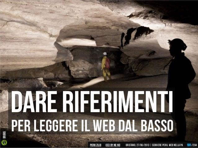 Per leggere il web dal basso Dareriferimenti Piero ZILIO /204Oristano,27/06/2013| Scrivere peril web nella PA(CC)by-nc-nd ...