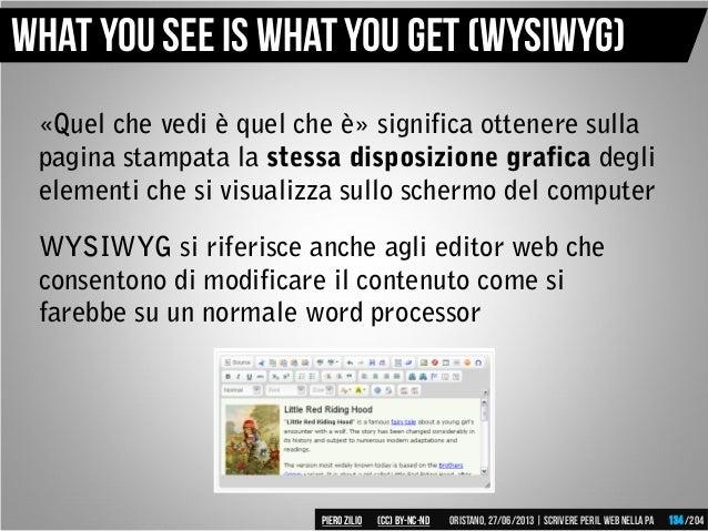 «Quel che vedi è quel che è» significa ottenere sulla pagina stampata la stessa disposizione grafica degli elementi che si...