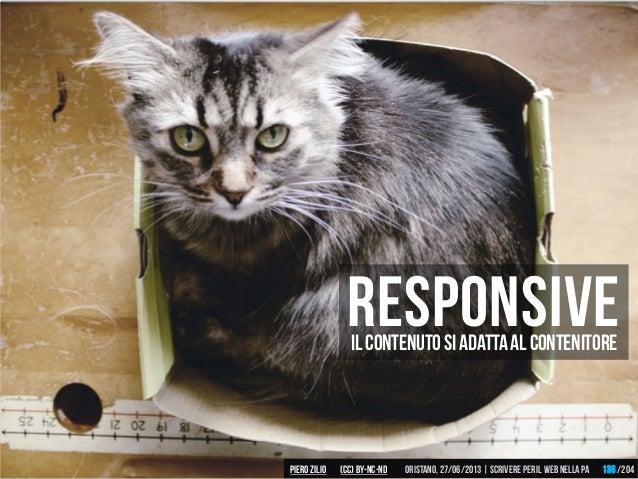 responsiveIlcontenutosiadattaalcontenitore Piero ZILIO /204Oristano,27/06/2013| Scrivere peril web nella PA(CC)by-nc-nd 136