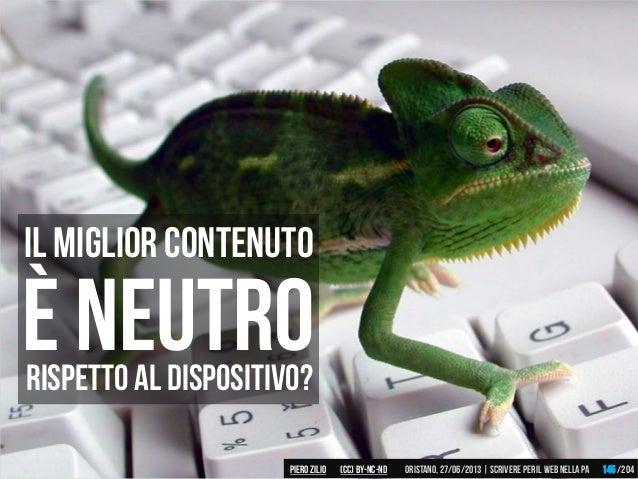 Il miglior contenuto è neutroRispetto al dispositivo? Piero ZILIO /204Oristano,27/06/2013| Scrivere peril web nella PA(CC)...