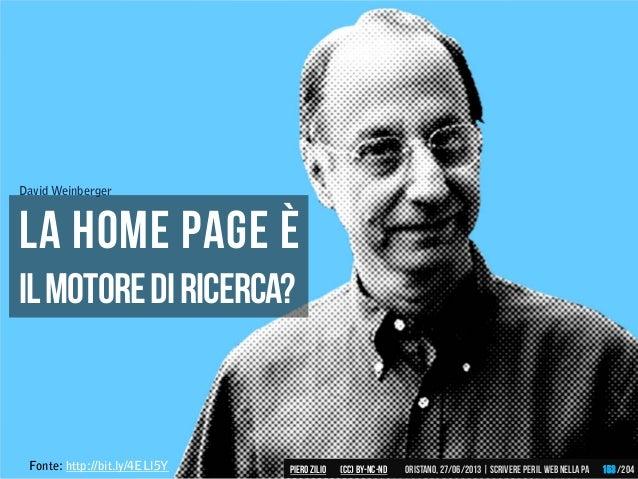 La home page è Ilmotorediricerca? Fonte: http://bit.ly/4ELl5Y David Weinberger Piero ZILIO /204Oristano,27/06/2013| Scrive...